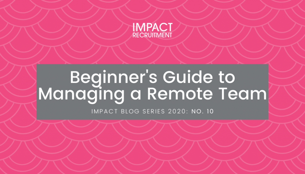 Beginners Guide to Managing a Remote Team Impact Recruitment